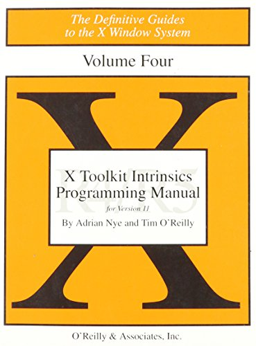 Volume 4: X Toolkit Intrinsics Programming Manual: Standard Edition (Definitive Guides to the X Window System) (1565920031) by Nye, Adrian; O'Reilly, Tim