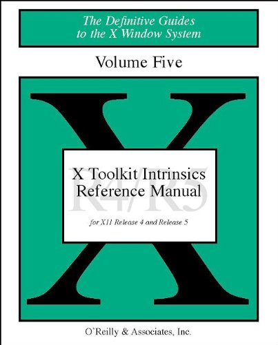 X Toolkit Intrinsics Reference Manual for X11. Volume Five: Third Edition, Release 4 and 5. The D...
