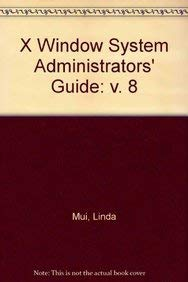 X Window System Administrator's Guide (Definitive Guides to the X Window System) (156592052X) by Mui, Linda; Pearce, Eric
