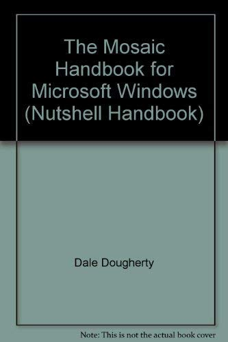 The Mosaic Handbook for Microsoft Windows (Nutshell Handbooks): Dougherty, Dale; Koman, Richard