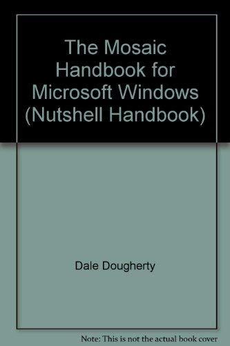 The Mosaic Handbook for Microsoft Windows (Nutshell Handbooks) (1565920945) by Dale Dougherty; Richard Koman