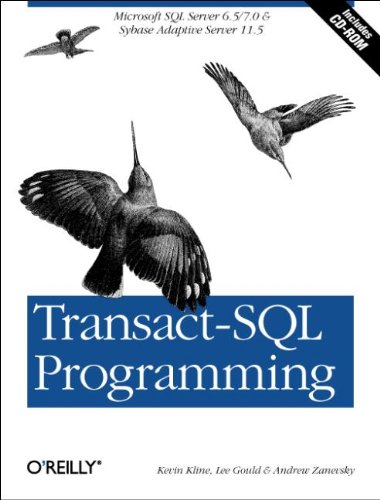 Transact-SQL Programming: Covers Microsoft SQL Server 6.5 /7.0 and Sybase Adaptive Server 11.5 (1565924010) by Kline, Kevin; Gould, Lee; Zanevsky, Andrew