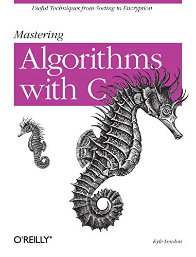 Mastering Algorithms with C: Useful Techniques from: Loudon, Kyle