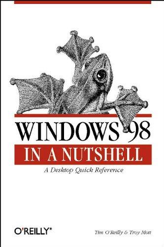 Windows 98 in a Nutshell: A Desktop Quick Reference (In a Nutshell (O'Reilly)) (156592486X) by Tim O'Reilly; Troy Mott; Walter Glenn