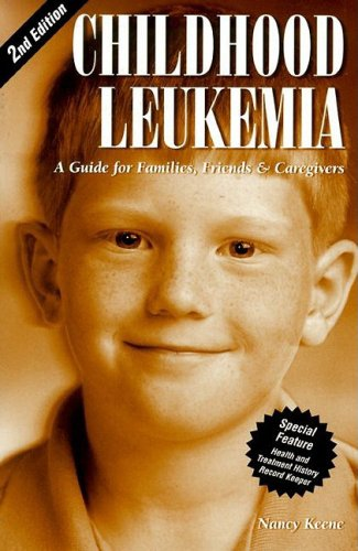 9781565926325: Childhood Leukemia: A Guide for Families, Friends & Caregivers (Patient Centered Guides)