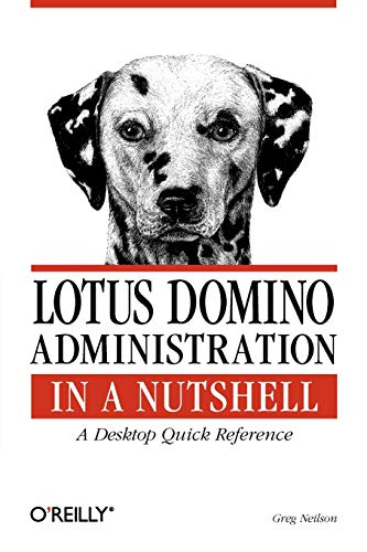 Lotus Domino Administration in a Nutshell: A: Neilson, Greg