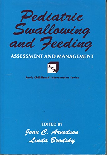 Pediatric Swallowing and Feeding: Assessment and Management: Joan C. Arvedson