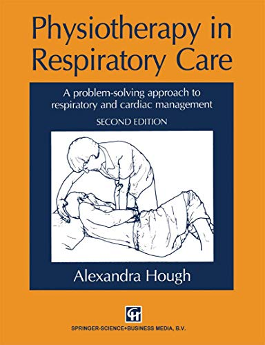 9781565931312: Physiotherapy in Respiratory Care: A Problem-Solving Approach to Respiratory and Cardiac Management