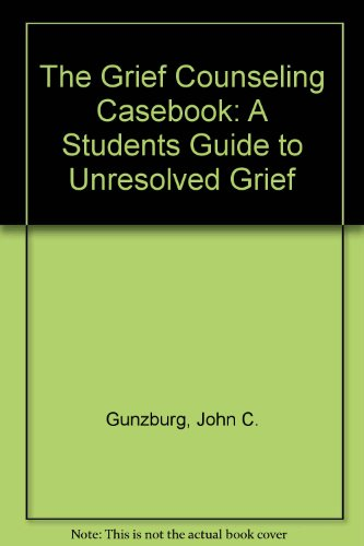 9781565933132: The Grief Counseling Casebook: A Students Guide to Unresolved Grief