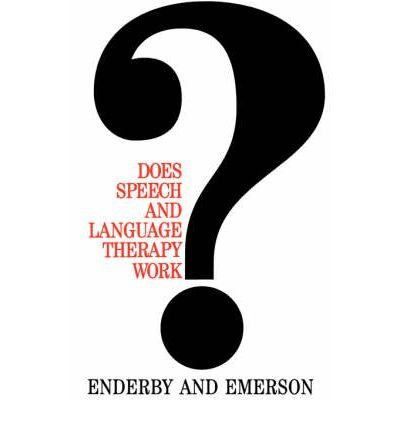 Does Speech and Language Therapy Work?: A Review of the Literature: Enderby, Pam; Emerson, Joyce