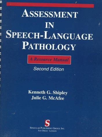 Assessment in Speech-Language Pathology : A Resource: Kenneth G. Shipley;