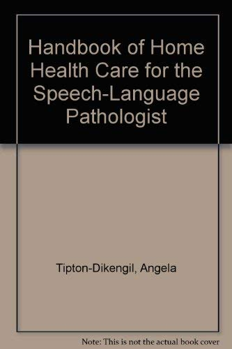 Handbook of Home Health Care for the Speech-Language Pathologist: Dikengil, Angela Tipton