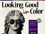 Looking Good in Color : The Desktop Publisher's Design Guide: Gary Priester