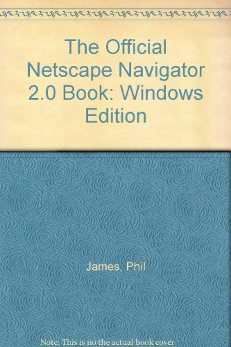 The Official Netscape Navigator 2.0 Book: Windows Edition: Phil James