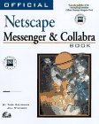 Official Netscape Messenger and Collabra: The Guide to Effective Internet Business Communication: ...