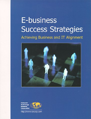 9781566070812: E-Business Success Strategies: Achieving Business and It Alignment