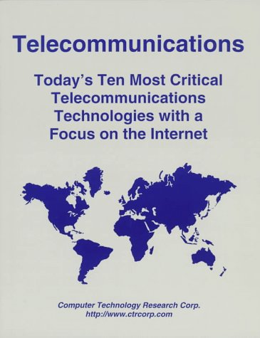 Telecommunications: Today's Ten Most Critical Telecommunications Technologies with a Focus on the Internet (1566079810) by Patrick Flanagan