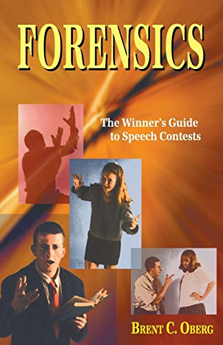 Forensics: The Winner's Guide to Speech Contests: Oberg, Brent C.