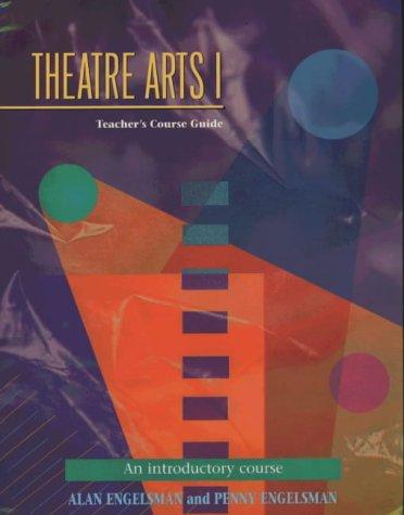Theatre Arts 1 Teachers Course Guide: An: Alan Englesman, Penny