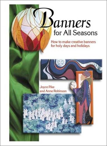 Banners for All Seasons: How to Make Creative Banners for Holy Days and Holidays: Joyce Pike; Anne ...