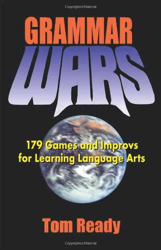 Grammar Wars: 179 Games and Improvs for: Ready, Tom
