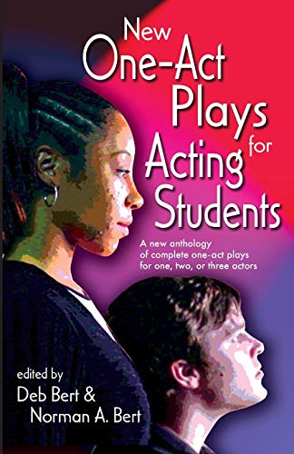 New One Act-Plays for Acting Students: A New Anthology of Complete One-Act Plays for One, Two or ...
