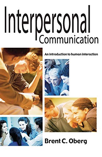 Interpersonal Communication: An Introduction to Human Interaction: Oberg, Brent C.