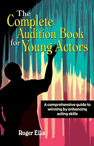 9781566080880: The Complete Audition Book for Young Actors: A Comprehensive Guide to Winning Enhancing Acting Skills