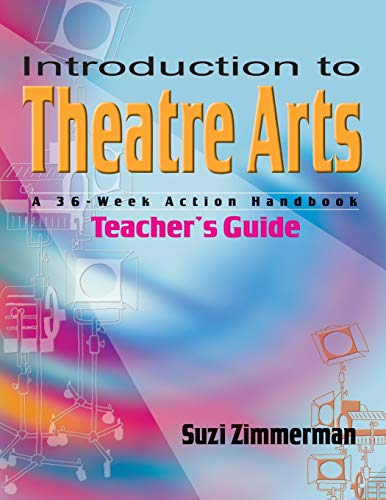 INTRODUCTION TO THEATRE ARTS TEACHERS: A 36-week Action Handbook: Teacher's Guide: ZIMMERMAN, ...