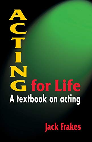 Acting for Life: A Textbook on Acting: Frakes, Jack