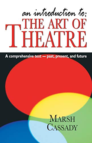 9781566081177: An Introduction to the Art of Theatre: A Comprehensive Text- Past, Present, And Future