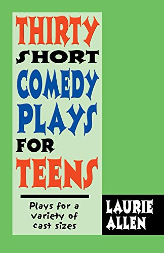 Thirty Short Comedy Plays for Teens: Plays: Laurie Allen