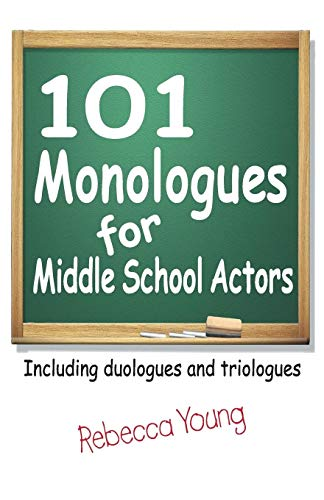 101 Monologues for Middle School Actors: Including: Rebecca Young