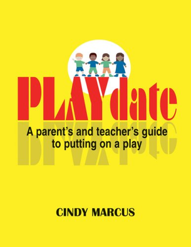 PLAYdate: A Parent's and Teacher's Guide to Putting on a Play: Cindy Marcus