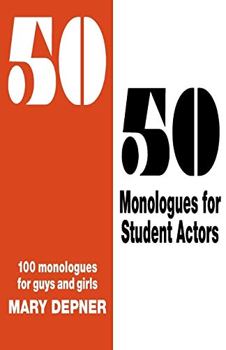 5050 Monologues for Student Actors 100 Monologues for Guys and Girls: Mary Depner