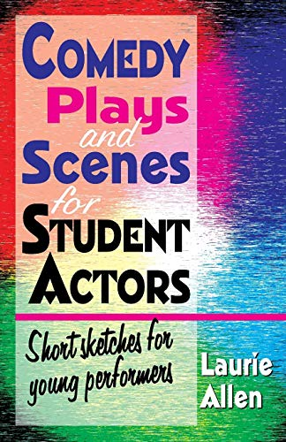 Comedy Plays & Scenes for Student Actors: Short Sketches for Young Performers: Allen, Laurie