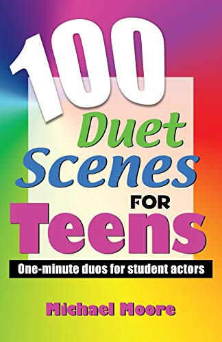 100 Duet Scenes for Teens: One-Minute Duos for Student Actors: Moore, Michael