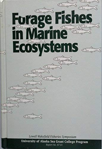 9781566120494: Forage fishes in marine ecosystems: Proceedings of the International Symposium on the Role of Forage Fishes in Marine Ecosystems, Anchorage, Alaska, ... 1996 (Lowell Wakefield Fisheries Symposium)