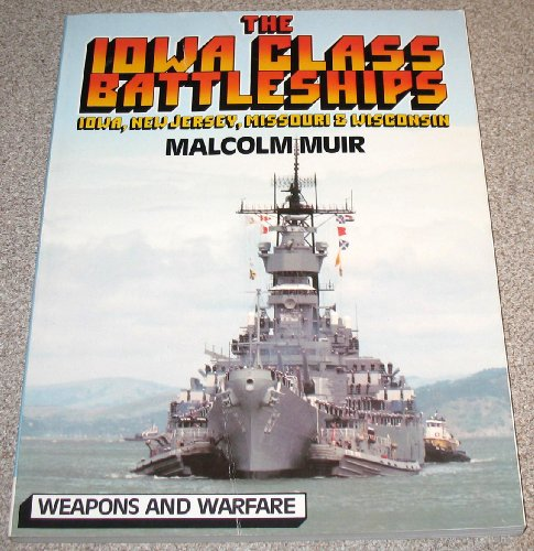 9781566190138: The Iowa Class Battleships: Iowa, New Jersey, Missouri & Wisconsin (Weapons a...