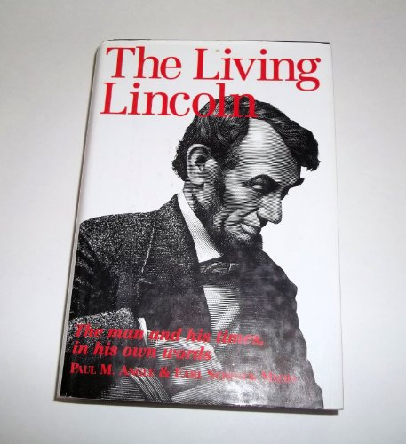 9781566190435: The Living Lincoln: The Man and His Times In His Own Words