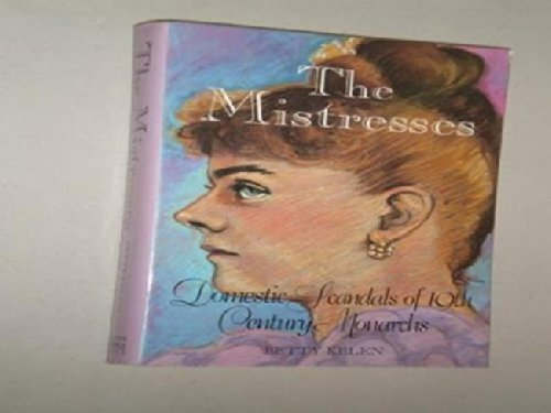 Mistresses: Domestic Scandals of Nineteenth Century Monarchs: Kelen, B.