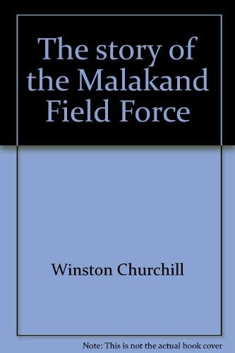 The story of the Malakand Field Force: An episode of frontier war (1566191270) by Churchill, Winston