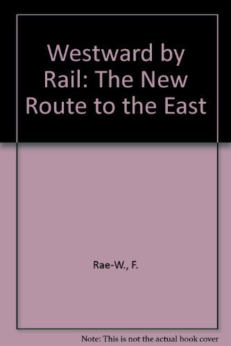 Westward By Rail : New Route To The East