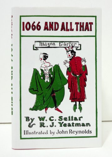 9781566191661: 1066 And All That: A Memorable History of England - Comprising All the Parts You Can Remember Including One Hundred and Three Good Things, Five Bad Kings, And Two Genuine Dates