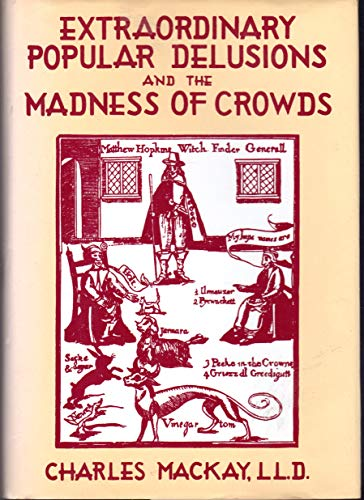 Extraordinary Popular Delusions and the Madness in: Charles Mackay