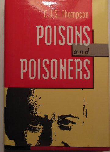 Poison and Poisoners - With Historical Accounts of Some Famous Mysteries in Ancient and Modern Times