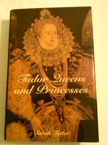 Tudor Queens and Princesses: Tytler, Sarah