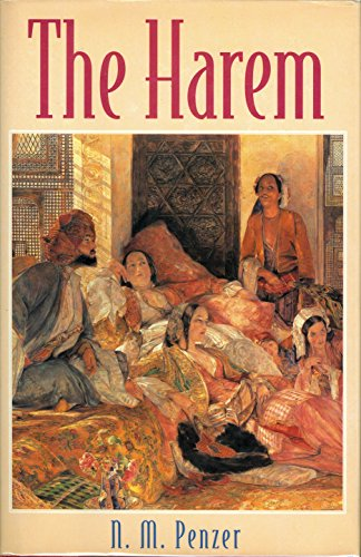 The Harem: An Account of the Institution as it Existed in the Palace of the Turkish Sultans with a ...