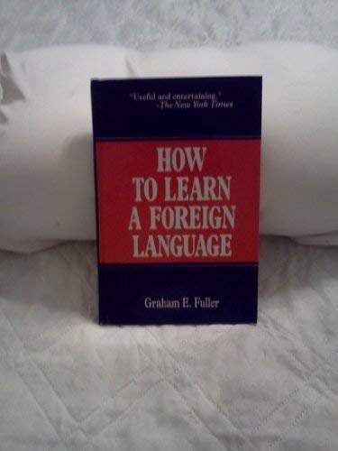 How to Learn a Foreign Language: Fuller, Graham E.