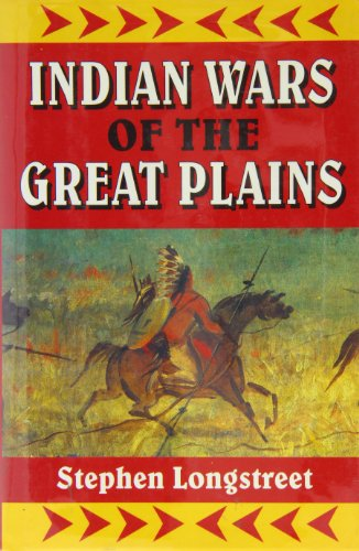 Indian Wars of the Great Plains: Stephen Longstreet